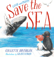 Louie and Snippy Save the Sea, Collette Dinnigan, illustrations by Grant Cowan