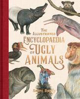 The Illustrated Encyclopaedia of Ugly Animals, Sami Bayly