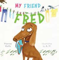 My Friend Fred, Frances Watts, illustrated by A. Yi