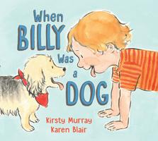 When Billy Was a Dog, Kirsty Murray, Karen Blair
